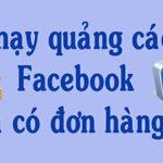 Chạy quảng cáo Facebook là có đơn hàng?