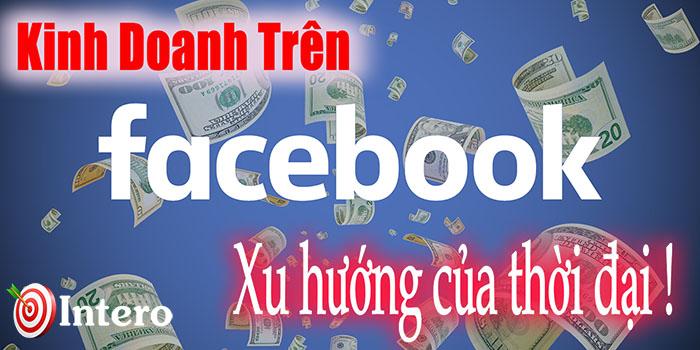 Kinh Doanh Trên Facebook: Đã đang và sẽ là xu hướng của thời đại!
