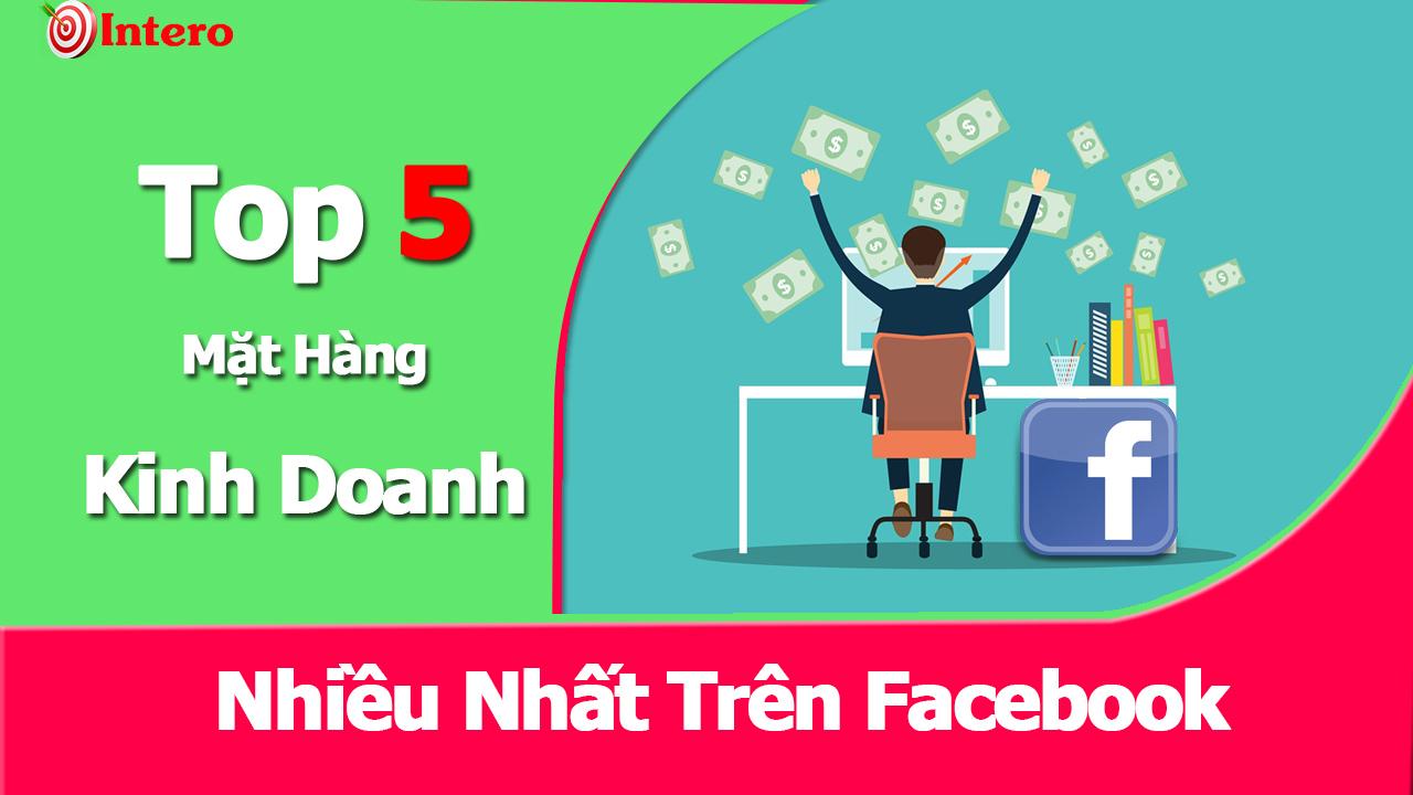 Top 5 mặt hàng được kinh doanh trên Facebook nhiều nhất