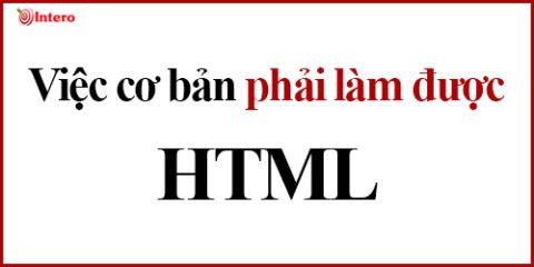 Việc cơ bản phải biết làm khi học HTML
