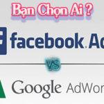 So Sánh Google Adwords và Facebook Ads – Bạn chọn ai?